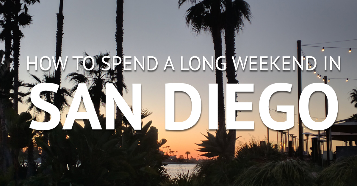 How to Spend a Long Weekend in San Diego